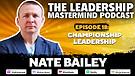 The Leadership Mastermind Podcast with Nate Bail...
