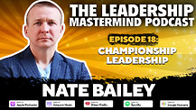 The Leadership Mastermind Podcast with Nate Bailey