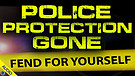 Police Protection Gone: Fend for Yourself 05/11/...