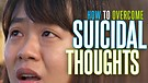 HOW TO OVERCOME SUICIDAL THOUGHTS!!!