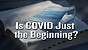 Is COVID Just the Beginning?