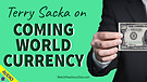 Terry Sacka on Coming World Currency 05/14/2021