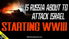 Is Russia about to Attack Israel starting WWIII ...