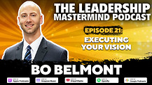 The Leadership Mastermind Podcast with Bo Belmont
