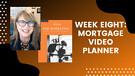 Week Eight: Mortgage Video Planner