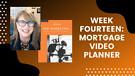 Week Fourteen: Mortgage Video Planner