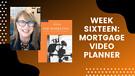 Week Sixteen: Mortgage Video Planner