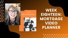 Week Eighteen: Mortgage Video Planner