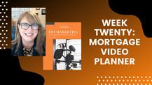 Week Twenty: Mortgage Video Planner