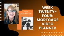 Week Twenty-Four: Mortgage Video Planner