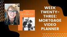 Week Twenty-Three: Mortgage Video Planner