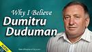 Why I Believe Dumitru Duduman 06/21/2021