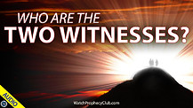 Who are the Two Witnesses? 07/01/2021