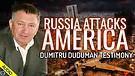 Russia Attacks America: Dumitru Duduman Testimon...