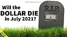Will the Dollar die in July 2021? 07/13/2021