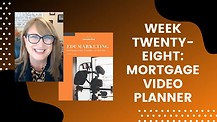 Week Twenty-Eight: Mortgage Video Planner