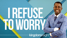 I Refuse To Worry | Dr. Kazumba Charles