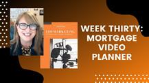 Week Thirty: Mortgage Video Planner