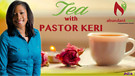 S1:E1 Tea with Pastor Keri - Charging The Charge...