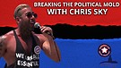 Breaking The Political Mold With Chris Sky