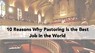 10 Reasons why Pastoring is the BEST job in the ...
