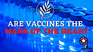 Are Vaccines The Mark Of The Beast?