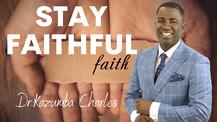 Stay Faithful To God | Dr. Kazumba Charles