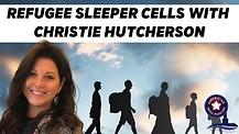 Refugee Sleeper Cells with Christie Hutcherson