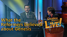 (4-04) What the Reformers believed about Genesis (Creation Magazine LIVE!)