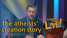 (3-13) The atheist's creation story (Creation Magazine LIVE!)
