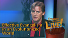 (2-21) Effective Evangelism in an Evolutionized World (Creation Magazine LIVE!)