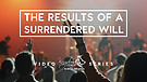The Results Of A Surrendered Will To God Pt.2