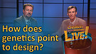 (6-18) How does genetics point to design?