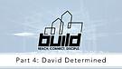 Build Week 4: David Determined with Garry Wiggins